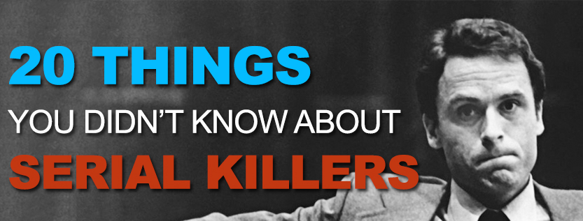 20 Things You Didn't Know About Serial Killers