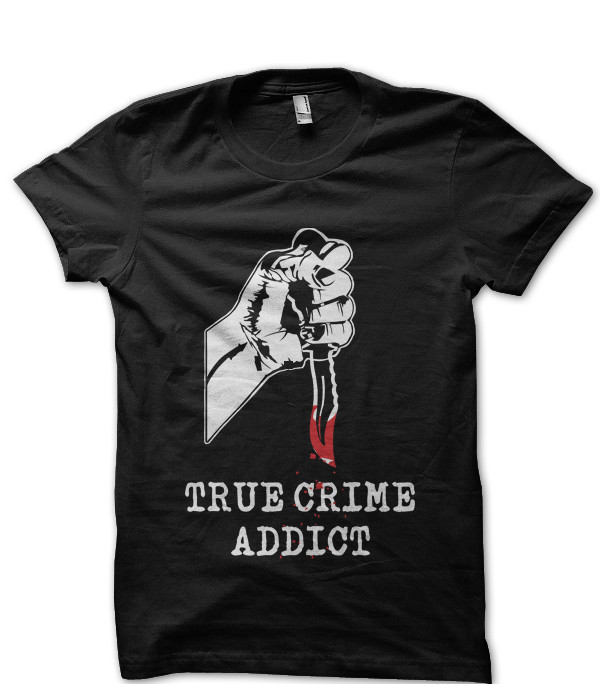 True Crime Addict Shirt